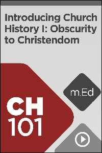 CH101 Introducing Church History I: Obscurity to Christendom