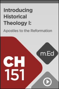 CH151 Introducing Historical Theology: Apostles to the Reformation