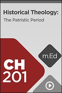 CH201 Historical Theology: The Patristic Period