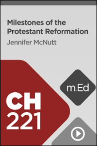 CH221 Milestones of the Protestant Reformation
