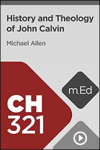 CH321 History and Theology of John Calvin