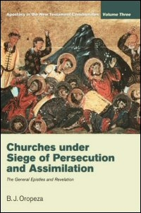 Churches under Siege of Persecution and Assimilation: The General Epistles and Revelation