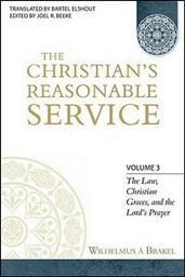 The Christian's Reasonable Service, Volume 3: The Law, Christian Graces, and the Lord's Prayer