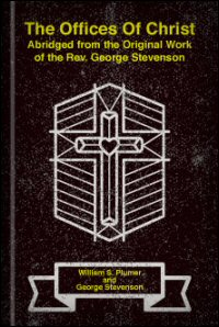 The Offices of Christ: Abridged from the Original Work of the Rev. George Stevenson