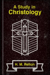 A Study in Christology: The Problem of the Relation of the Two Natures in the Person of Christ