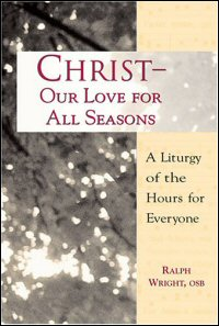 Christ—Our Love for All Seasons: A Liturgy of the Hours for Everyone