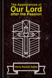 The Appearances of Our Lord after the Passion: A Study in the Earliest Christian Tradition