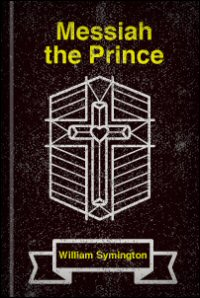 Messiah the Prince; or, The Mediatorial Dominion of Jesus Christ