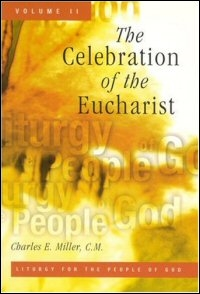 Liturgy for the People of God: A Trilogy, Volume Two: The Celebration of the Eucharist