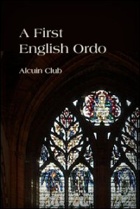 A First English Ordo: A Celebration of the Lord's Supper with One Minister, Described and Discussed by Some Members of the Alcuin Club