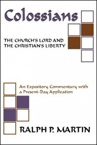 Colossians: The Church's Lord and the Christian's Liberty: An Expository Commentary with a Present-Day Application