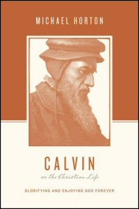 Calvin on the Christian Life: Glorifying and Enjoying God Forever (Theologians on the Christian Life)