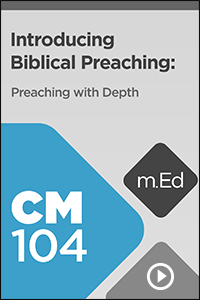 CM104 Introducing Biblical Preaching: Preaching with Depth