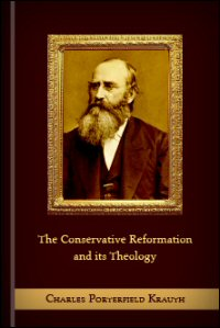 The Conservative Reformation and Its Theology: As Represented in the Augsburg Confession, and in the History and Literature of the Evangelical Lutheran Church