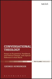 Conversational Theology: Essays on Ecumenical, Postliberal and Political Themes, with Special Reference to Karl Barth
