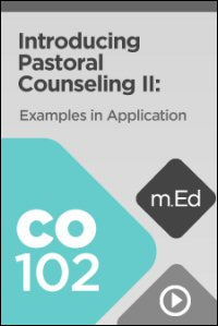 CO102 Introducing Pastoral Counseling II: Examples in Application