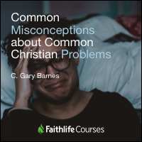 Common Misconceptions about Common Christian Problems