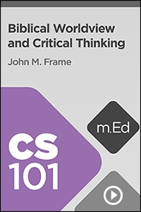 CS101 Biblical Worldview and Critical Thinking