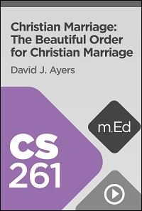 CS261 Christian Marriage: The Beautiful Order for Christian Marriage