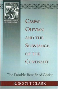 Caspar Olevian and the Substance of the Covenant: The Double Benefit of Christ