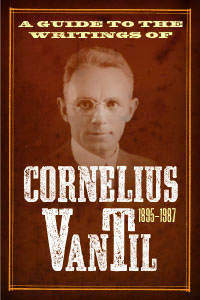 A Guide to the Writings of Cornelius Van Til 1895–1987