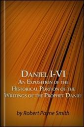 Daniel I–VI: An Exposition of the Historical Portion of the Writings of the Prophet Daniel