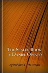 Our Bible Chronology Established: The Sealed Book of Daniel Opened