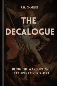 The Decalogue: Being the Warburton Lectures Delivered in Lincoln's Inn and Westminster Abbey 1919–1923