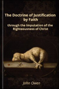 The Doctrine of Justification by Faith through the Imputation of the Righteousness of Christ