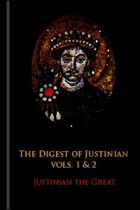 The Digest of Justinian, Vols. 1 & 2