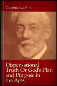 """Dispensational Truth, or """"God's Plan and Purpose in the Ages"""""""
