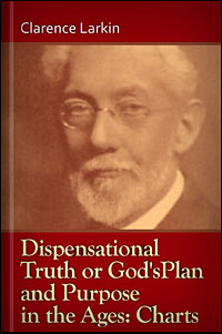 """Dispensational Truth, or """"God's Plan and Purpose in the Ages"""": Charts"""