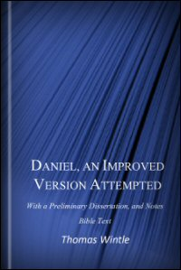 Daniel, An Improved Version Attempted; With a Preliminary Dissertation, and Notes: Bible Text