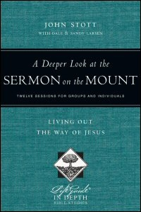 A Deeper Look at the Sermon on the Mount: Twelve Sessions for Groups and Individuals: Living out the Way of Jesus