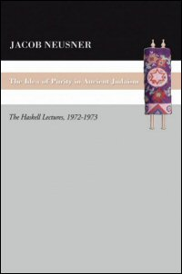 The Idea of Purity in Ancient Judaism: The Haskell Lectures, 1972–1973