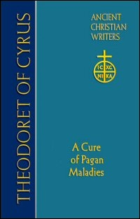 Theodoret of Cyrus: A Cure for Pagan Maladies