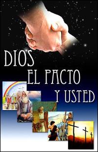 Dios el pacto y usted: Lo que dice la Biblia acerca del pacto