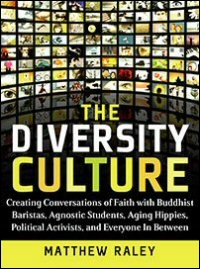 The Diversity Culture: Creating Conversations of Faith with Buddhist Baristas, Agnostic Students, Aging Hippies, Political Activists, and Everyone in Between