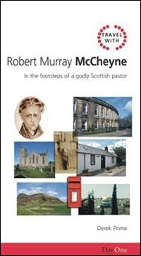 Travel with Robert Murray McCheyne: In the Footsteps of a Godly Scottish Pastor