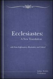 Ecclesiastes: A New Translation with Notes Explanatory, Illustrative, and Critical
