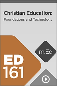 ED161 Christian Education: Foundations and Technology