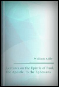 Lectures on the Epistle of Paul, the Apostle, to the Ephesians: Lectures