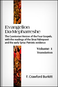 Evangelion Da-Mepharreshe: The Curetonian Version of the Four Gospels, with the Readings of the Sinai Palimpsest and the Early Syriac Patristic Evidence, Vol. I: Translation
