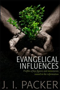 Evangelical Influences: Profiles of Figures and Movements Rooted in the Reformation