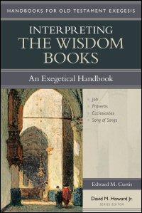 Interpreting the Wisdom Books: An Exegetical Handbook (Handbooks for Old Testament Exegesis | HOTE)