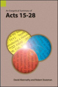 An Exegetical Summary of Acts 15–28