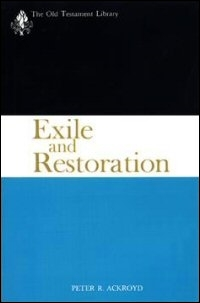 Exile and Restoration: A Study of Hebrew Thought of the Sixth Century B.C.