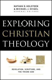 Exploring Christian Theology, Volume I: Revelation, Scripture, and the Triune God