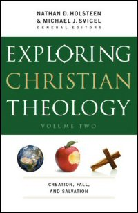 Exploring Christian Theology, Volume II: Creation, Fall, and Salvation
