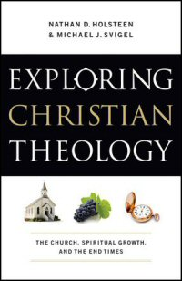 Exploring Christian Theology, Volume III: The Church, Spiritual Growth, and the End Times